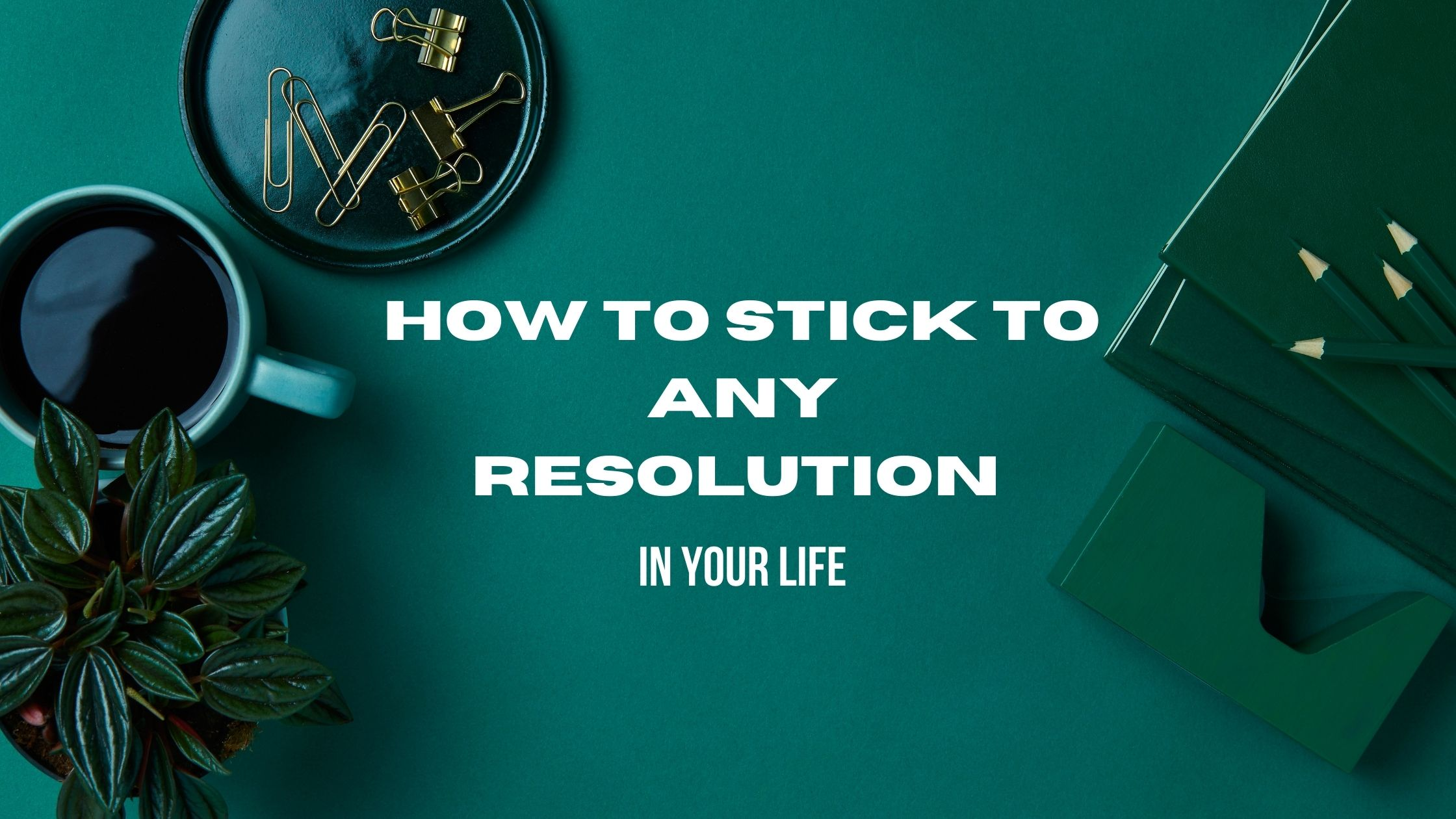How to stick to resolution in life